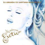 MADONNA - EROTICA PT. 2 [DJ AMANDA VS SANTANA MASHUP MIX]