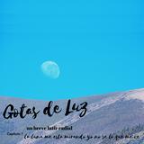 """Gotas de Luz """"La luna me está mirando """" (Programa 07)"""