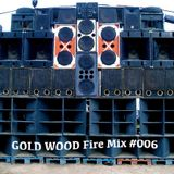 """GOLD WOOD Fire Mix #006 """"Happy New Yeah!!!"""""""