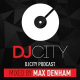 MAX DENHAM - DJ CITY PODCAST