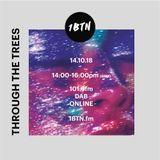 Through The Trees on 1BTN 14.10.18
