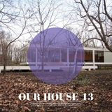 Our House Podcast Episode 13