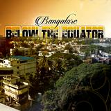 Bangalore: Below The Equator