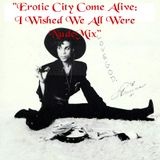 """""""Erotic City Come Alive~I Wished We All Were Nude Mix"""""""