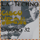 La Techno By Cisco Yeah Episodio 32