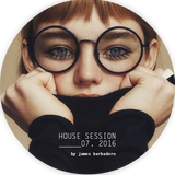 House Session | 07. 2016 | By James Barbadoro