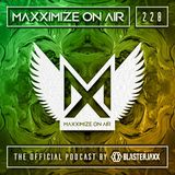Blasterjaxx present Maxximize On Air #228