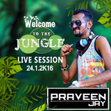 Praveen Jay - Live Set @ Welcome To The Jungle [24.01.2016]