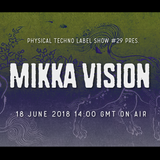 Physical Techno Label Show #29 pres Mikka Vision