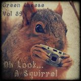 Green Cheese Vol 89 - Oh Look, A Squirrel!