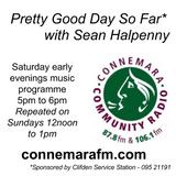 Connemara Community Radio - 'Pretty Good Day So Far' with Sean Halpenny 19aug2017