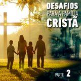 Desafios para a Família Cristã - Parte 2