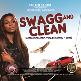 DJ DOTCOM_SWAGG & CLEAN_DANCEHALL_MIX_VOL.66 (APRIL - 2019)
