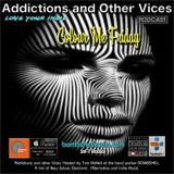 Addictions and Other Vices 481 - Colour Me Friday