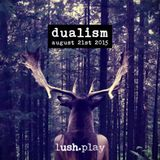 DUALISM @ lush.play (August 21st 2015) Zurich