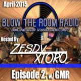 BlowTheRoomRadio - Ep. 2 April 2015 - w/ GMR