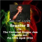 Fri 15th April 2016 Senator B on The Universal Reggae Jam_Vibesfm.net