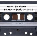 BORN TO FUNK DJ Mix - Sept. 10 2012