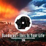 Banderas - This Is Your Life (Fernando Picon & Carlos Puentes Remix)