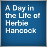 A Day In The Life Of Herbie Hancock