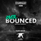 Destroy3r - Over Bounced #014 [Feat. Tyler Anthony]