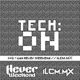 001 Tech On with Hever Weekend on ILCM.MX