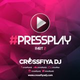 @CrossfiyaDJ - PRESSPLAY PART2