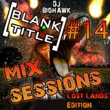 [BLANK TITLE] Mix Sessions #14 (Lost Lands Edition) - DJ BIOHAWK