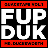 FUP DUK - Quacktape Vol I - Mr. Ducksworth (March '17)