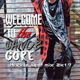 Handz Up!! mix 2k17 -Welcome to the Dancecore-