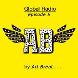 Art Brent Global Radio Episode 5