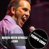 RECESS with SPINELLI #300, Tiempo Libre