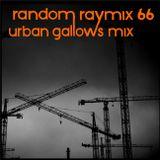 Random raymix 66 - urban gallows mix
