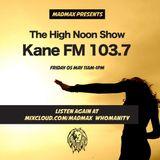 MadMaxx Kane FM High Noon Show 05/05/12