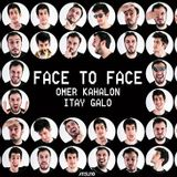 Omer Kahalon X Itay Galo - Face To Face