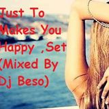 Just To Makes You Happy ,Set (Mixed By Dj Beso)