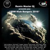 Remix Master Dj presents you EDM Klub Bangerz 2016 Vol.1