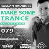 Ruslan Radriges - Make Some Trance 079 (Radio Show)