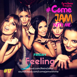 RetroJamz Presents #ComeJamWithMe: Friday Feeling #17 (Dance, Electro, House, RnB Soul, Remixes)