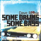 Dave Remix - Some Drums, Some Bass