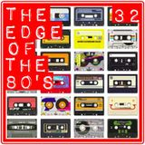THE EDGE OF THE 80'S : 32