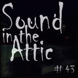 Sound in the Attic #43