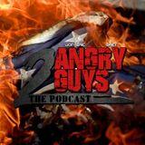 2 Angry Guys Podcast - Episode 5 (Season 3)