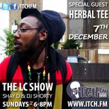 Shay D & DJ Shorty - The LC Show 47 - Herbal Tee - ITCH FM (07-DEC-2014)