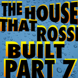 The House That Rossi Built Part 7