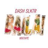 "Baila! Mixtape  ""DASH slktr"""