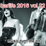 BARLIFE 2016 VOL 22 - MUSIC TURNS ME ON