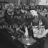 GROUND COVER LIVE FROM RUEBEN'S PALACE 2.19.15