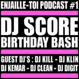#ENJAILLE-TOI Podcast #1 * Special DJ SCORE Birthday Bash *