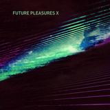 Future Pleasures X